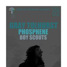 Neck of the Woods Presents: GRAY TOLHURST, Phosphene, Boy Scouts