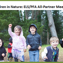 Children in Nature: ELS/PFA All Partner Meeting