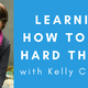 Learning How to Say Hard Things with Kelly Corrigan