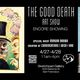 The Good Death - Encore Show