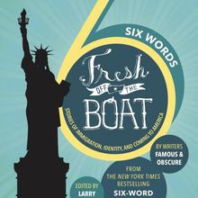 Larry Smith / Six Words Fresh Off the Boat: Stories of Immigration, Identity, and Coming to America