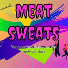 Meat Sweats! Improv Comedy