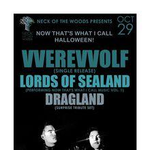 Neck of the Woods Presents: VVEREVVOLF, Lords of Sealand, Dragland