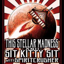 This Stellar Madness & Sit Kitty Sit w/Spiritcrusher @The Knockout