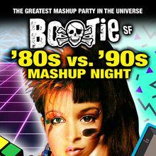 BOOTIE SF: '80s vs '90s Mashup Night