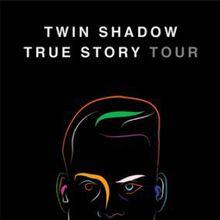 Twin Shadow: True Story Tour