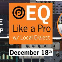 EQ Like a Pro with Local Dialect on December 18th