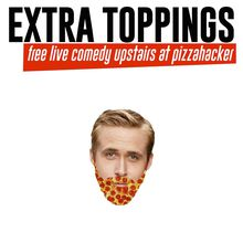 Extra Toppings: Free Live Comedy at PizzaHacker