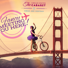 Circus Center Cabaret Presents Fancy Meeting You Here