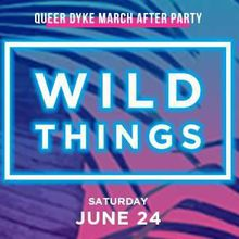 Wild Things Pride: Queer Dyke March After Party