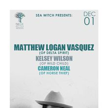 Sea Witch Presents:  MATTHEW LOGAN VASQUEZ (OF DELTA SPIRIT) Kelsey Wilson (of Wild Child), Cameron Neal (of Horse Thief)