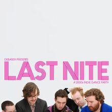 Last Nite   2000's Indie Dance Party