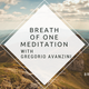 Breath Of One Meditation With Gregorio Avanzini Hosted By NEWERA
