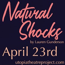 Utopia Theatre Project presents Natural Shock