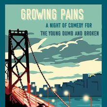 Growing Pains: A Night of Comedy for the Young, Dumb & Broke-n