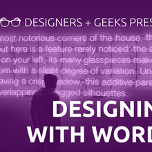 Designers + Geeks: Designing With Words