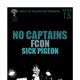 NO CAPTAINS, FCON, Sick Pigeon