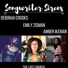 Songwriter Sirens: Emily Zisman, Amber Ikeman, Deborah Crooks  (($10 before/$15 day of show))