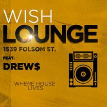 House Sessions @ WISH Bar & Lounge with Drew$