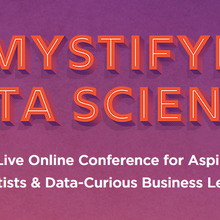 Demystifying Data Science: A FREE Live Online Conference for Aspiring Data Scientists & Data-Curious Business Leaders