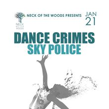 Neck of the Woods Presents:  DANCE CRIMES, Sky Police