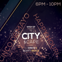 City §cape @ WISH Bar & Lounge - SF - Cinco De Mayo Happy Hour Specials - FRI. MAY 5TH
