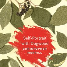 Christopher Merrill: Self-Portrait with Dogwood