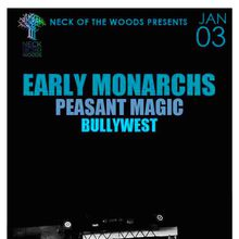 Neck of The Woods Presents:  EARLY MONARCHS, Bullywest and Peasant Magic