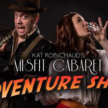 Kat Robichaud's Misfit Cabaret Presents Adventure Show 6/7