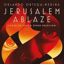 Orlando Ortega-Medina / Jerusalem Ablaze