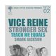 VICE REINE, Stronger Sex, Teach Me Equals, Shark Jackson