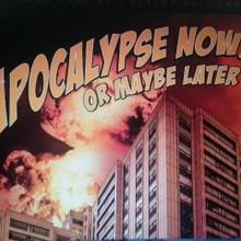 Apocalypse Now or Maybe Later