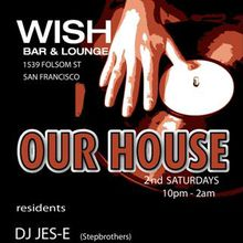 OUR HOUSE 2nd Saturdays at WISH Lounge & Bar in San Francisco
