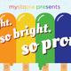 So Tight, So Bright, So Proud
