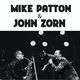 Mike Patton & John Zorn - SOLD OUT