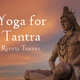 Yoga for Tantra
