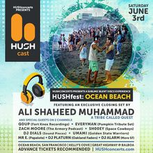 HUSHfest: Ocean Beach feat. ALI SHAHEED MUHAMMAD of A Tribe Called Quest