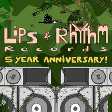 Lips & Rhythm Records: 5 Year Anniversary!