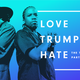 Love Trumps Hate: The Throwback Party for America