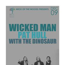 Neck of the Woods Presents: WICKED MAN, Pat Hull, With the Dinosaur