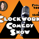 A Clockwork Comedy Show 3/9/18