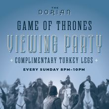 The Dorian Hosts Game of Thrones Viewing Party Sundays During Current Season