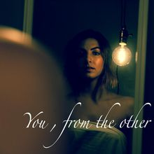 You, from the other side