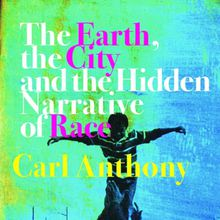 Carl C. Anthony: The Earth, the City, and the Hidden Narrative of Race