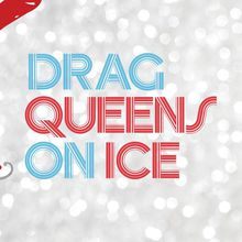 2018 Drag Queens on Ice presented by Alaska Airlines