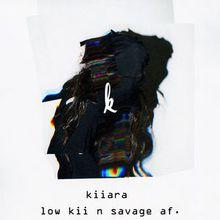 KIIARA - low kii n savage af .