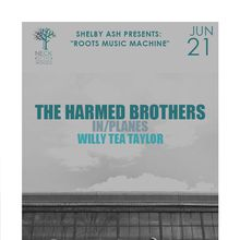 "Shelby Ash Presents: ""Roots Music Machine"" THE HARMED BROTHERS In/Planes, Willy Tea Taylor"