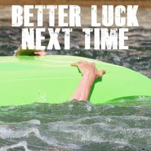 Better Luck Next Time: Stories of Epic Failure